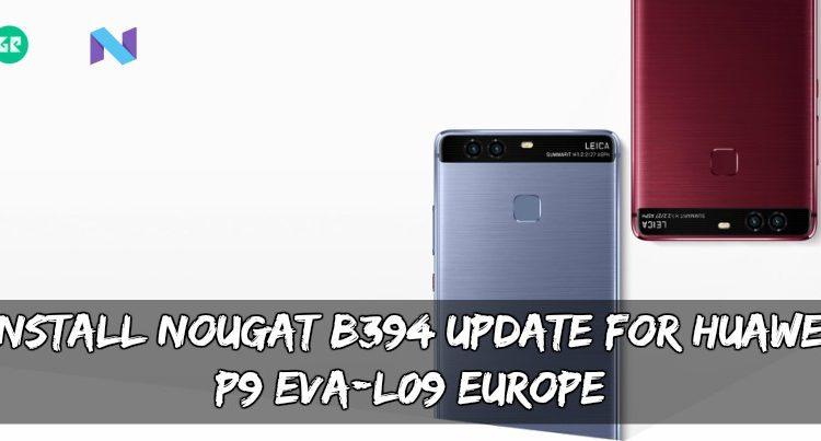 Install Nougat B394 Update For Huawei P9 EVA-L09 Europe