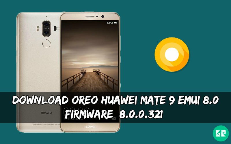 OREO Huawei Mate 9 EMUI 8.0 Firmware - Download OREO Huawei Mate 9 EMUI 8.0 Firmware [8.0.0.321]