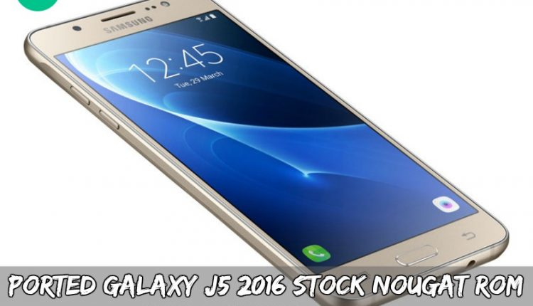 Ported Galaxy J5 2016 Stock Nougat ROM For Galaxy J5 2015