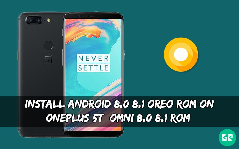 Android 8.08.1 OREO ROM On OnePlus 5T Omni 8.08.1 ROM - Install Android 8.0/8.1 OREO ROM On OnePlus 5T [Omni 8.0/8.1 ROM]