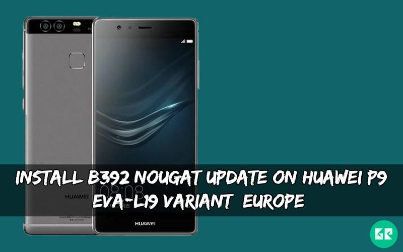 B392 Nougat Update On Huawei P9 EVA-L19 variant