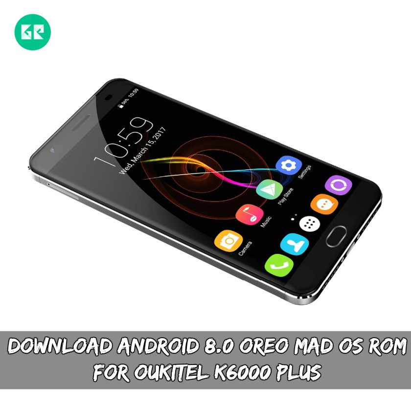 Download Android 8.0 Oreo MAD OS ROM For Oukitel K6000 Plus - Download Android 8.0 Oreo MAD OS ROM For Oukitel K6000 Plus