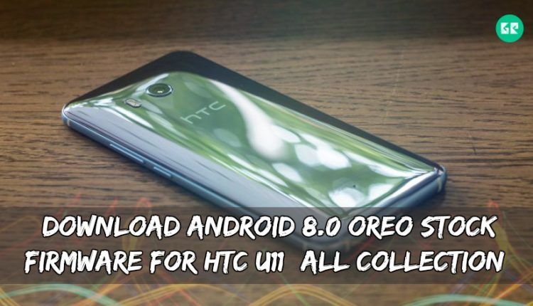 Download Android 8.0 Oreo Stock Firmware For HTC U11 (All Collection)