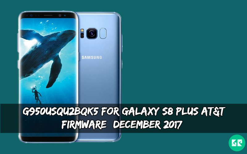 G950USQU2BQK5 For Galaxy S8 Plus AT&T ROM (December 2017)