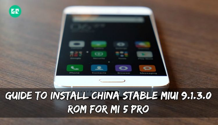 Guide To Install China Stable MIUI 9.1.3.0 ROM For MI 5/Pro