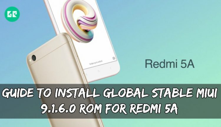 Guide To Install Global Stable MIUI 9.1.6.0 ROM For Redmi 5A