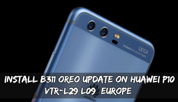 Install B311 Oreo Update On Huawei P10 VTR-L29/L09 [Europe]