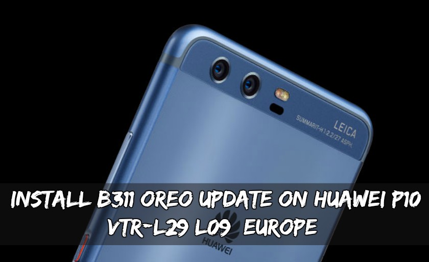 Install B311 Oreo Update On Huawei P10 VTR L29 L09 Europe - Install B311 Oreo Update On Huawei P10 VTR-L29/L09 [Europe]