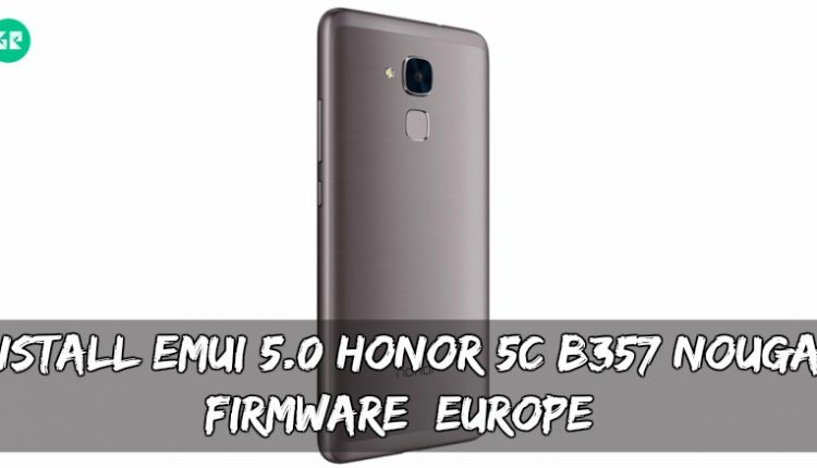 Install EMUI 5.0 Honor 5C B357 Nougat Firmware [Europe]