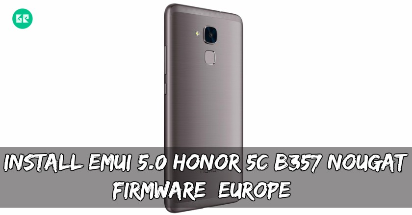 Install EMUI 5.0 Honor 5C B357 Nougat Firmware Europe - Install EMUI 5.0 Honor 5C B357 Nougat Firmware [Europe]