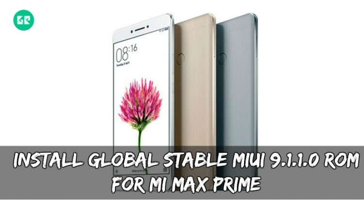 Install Global Stable MIUI 9.1.1.0 ROM For MI Max Prime