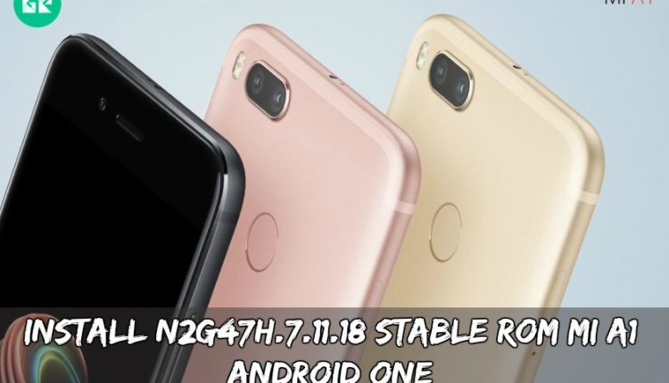 Install N2G47H.7.11.18 Stable ROM MI A1 (Android One)