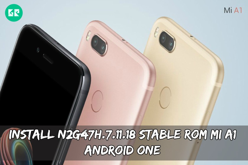 Install N2G47H 7 11 18 Stable ROM For MI A1 (Android One)