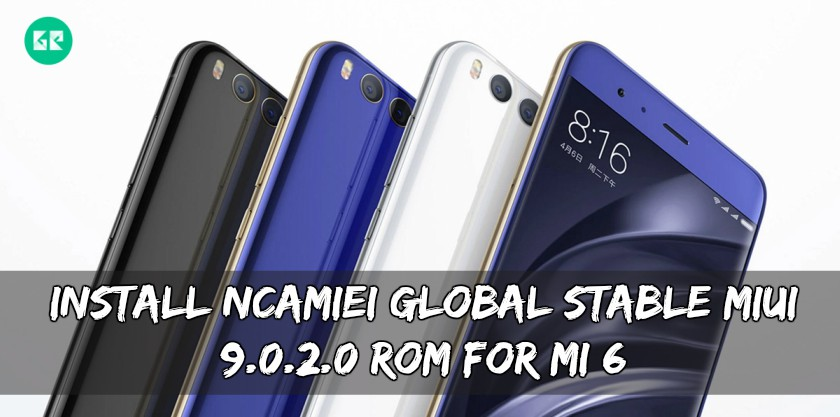Install NCAMIEI Global Stable MIUI 9.0.2.0 ROM For MI 6