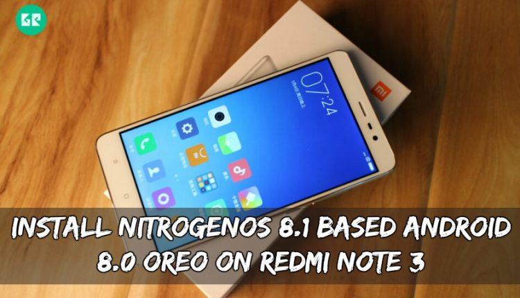 Install NitrogenOS 8.1 Based Android 8.0 Oreo On Redmi Note 3