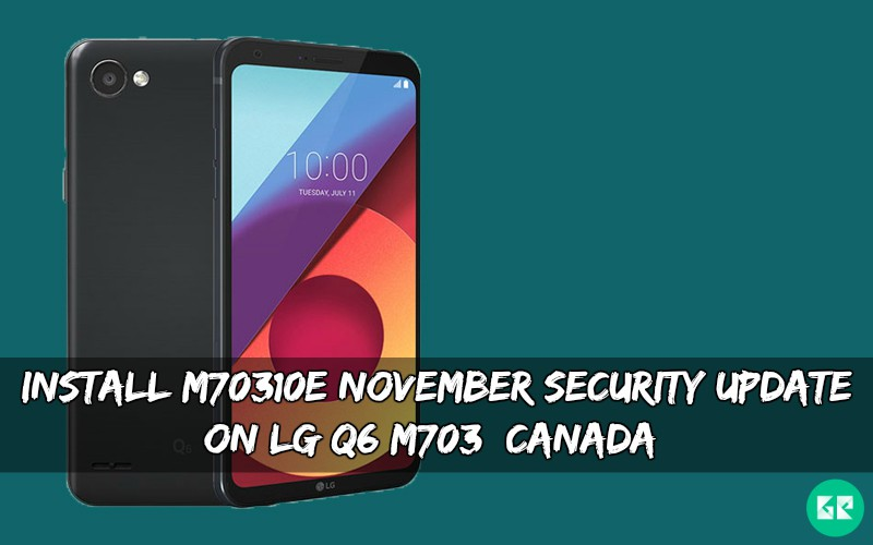 M70310e November Security Update On LG Q6 M703 - Install M70310e November Security Update On LG Q6 M703 [Canada]