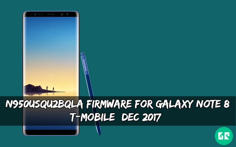 N950USQU2BQLA Firmware For Galaxy Note 8 T Mobile - N950USQU2BQLA Firmware For Galaxy Note 8 T-Mobile (Dec 2017)