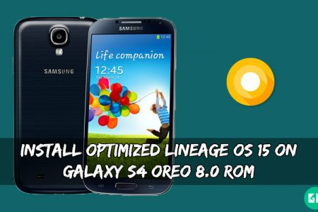 Install Optimized Oreo ROM On Galaxy S4 [Lineage OS 15]