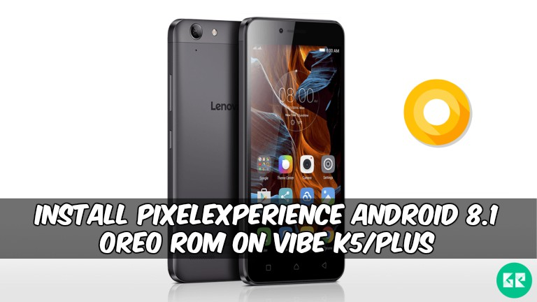 PixelExperience Android 8.1 OREO ROM On Vibe K5/Plus