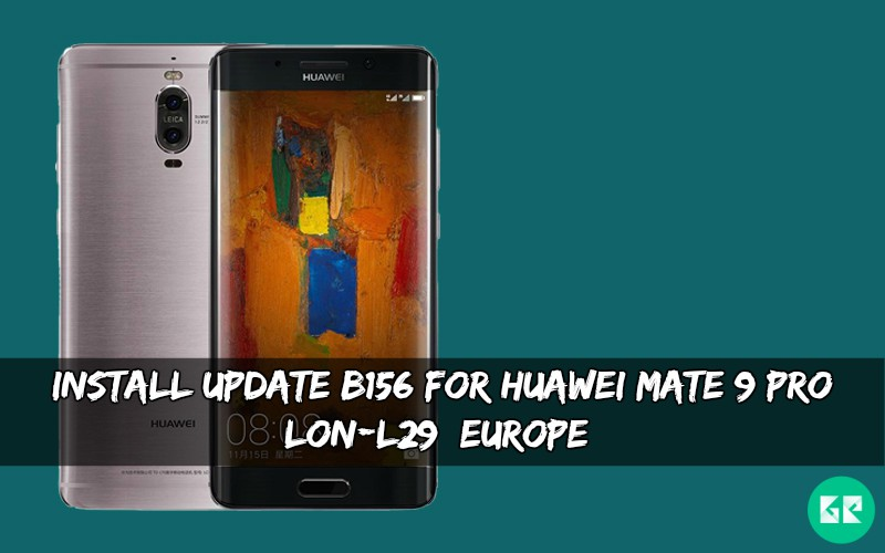 Install Update B156 For Huawei Mate 9 Pro LON-L29 [Europe]