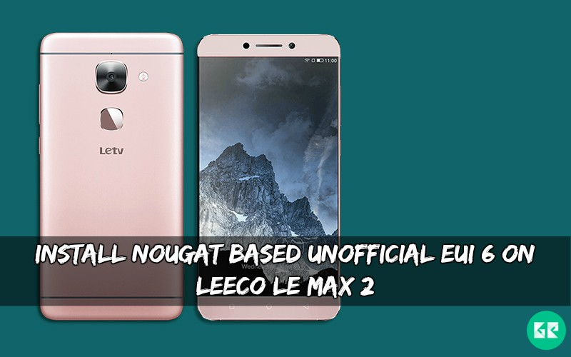 Install Nougat Based Unofficial eUI 6 On Le Max 2