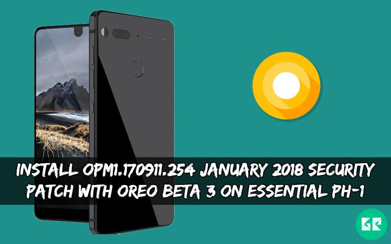 OPM1.170911.254 January 2018 Security Patch With Oreo Beta 3 On Essential PH 1 - Install January 2018 Security Patch With Oreo Beta 3 On Essential PH-1
