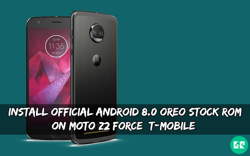 Official Android 8.0 OREO Stock ROM On Moto Z2 Force T Mobile - Install Official Android 8.0 OREO Stock ROM On Moto Z2 Force [T-Mobile]