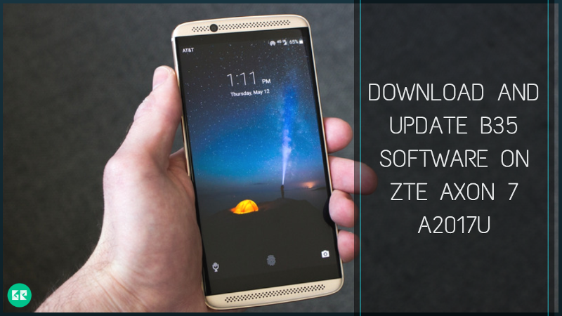 Update B35 Software On ZTE Axon 7 A2017U - Download And Update B35 Software On ZTE Axon 7 A2017U