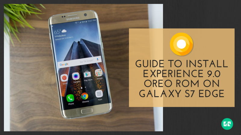Guide To Install Experience 9.0 Oreo ROM On Galaxy S7 Edge