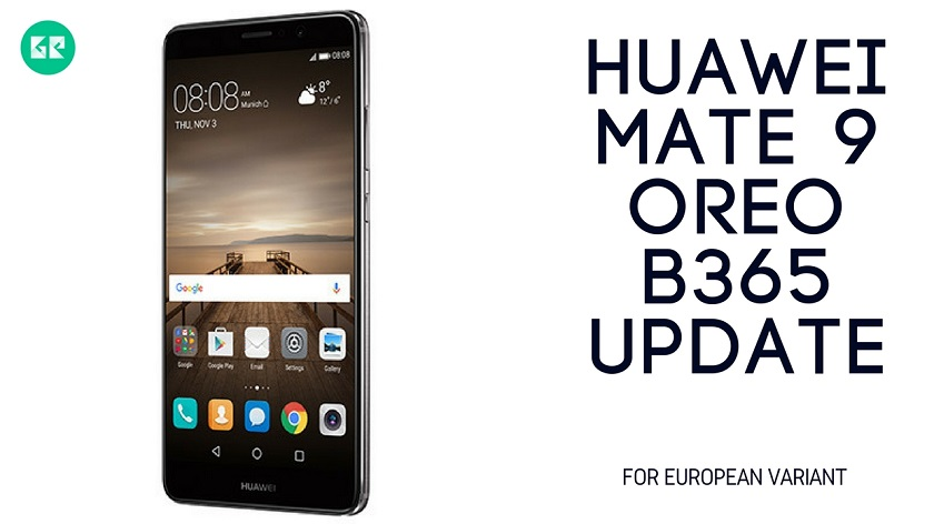 Huawei Mate 9 OREO B365 Update - Install Huawei Mate 9 OREO B365 Update For Europe Variant