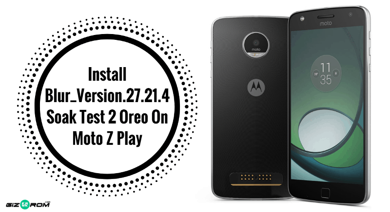 Install Blur Version.27.21.4 Soak Test 2 Oreo On Moto Z Play - Install Blur_Version.27.21.4 Soak Test 2 Oreo On Moto Z Play
