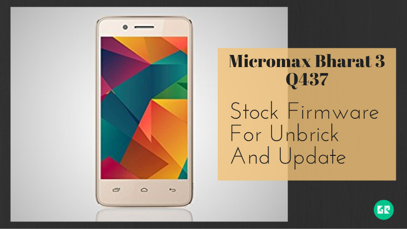 Micromax Bharat 3 Q437 Firmware For Unbrick And Update - Download Micromax Bharat 3 Q437 Firmware For Unbrick And Update