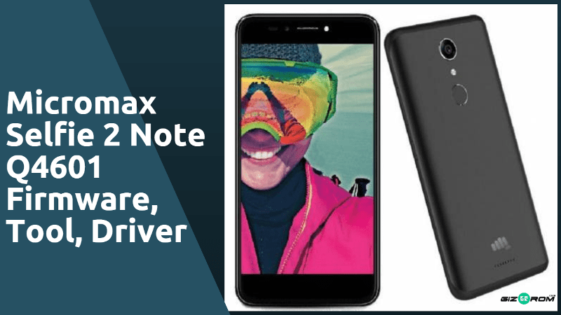 Micromax Selfie 2 Note Q4601 Firmware, Tool, Driver