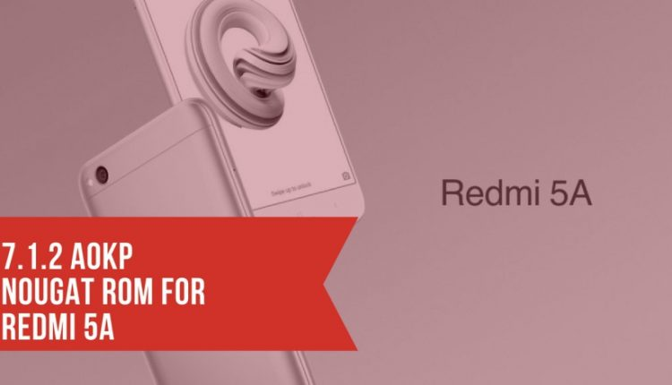 Guide To Install 7.1.2 AOKP Nougat ROM for Redmi 5A