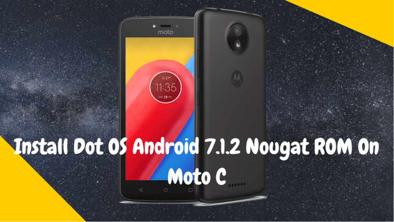 Dot OS Android 7.1.2 Nougat ROM On Moto C - Install Dot OS Android 7.1.2 Nougat ROM On Moto C