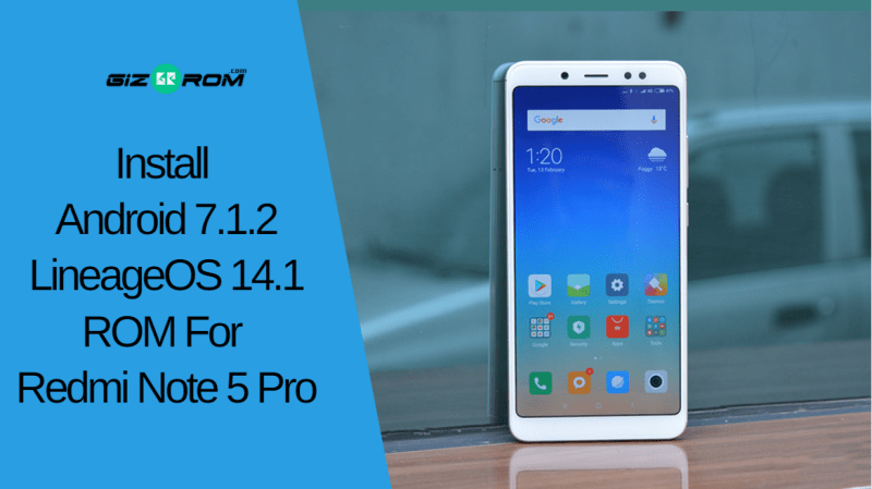 Install Android 7.1.2 LineageOS 14.1 ROM For Redmi Note 5 Pro