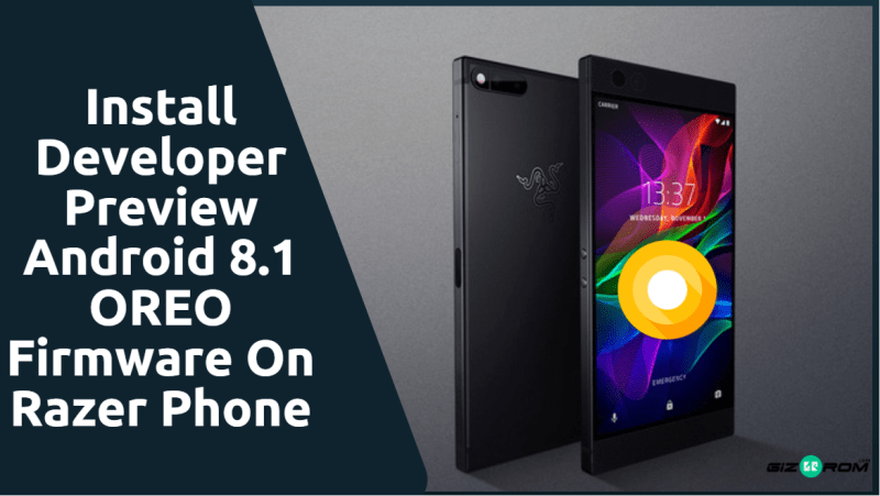 Install Developer Preview Android 8.1 OREO Firmware On Razer Phone - Install Developer Preview Android 8.1 OREO Firmware On Razer Phone