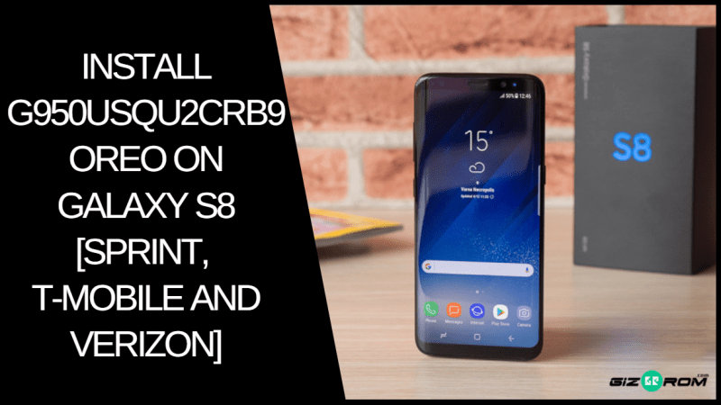 Install G950USQU2CRB9 Oreo On Galaxy S8 - Install G950USQU2CRB9 Oreo On Galaxy S8 [Sprint, T-Mobile And Verizon]