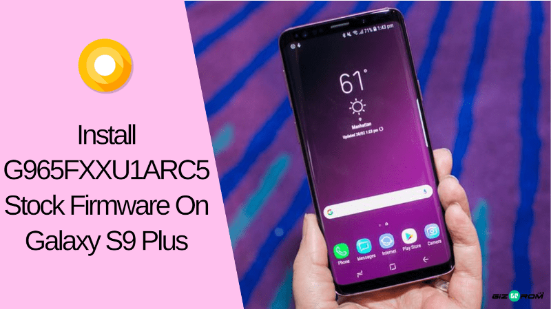 Install G965FXXU1ARC5 Stock firmware On Galaxy S9 Plus