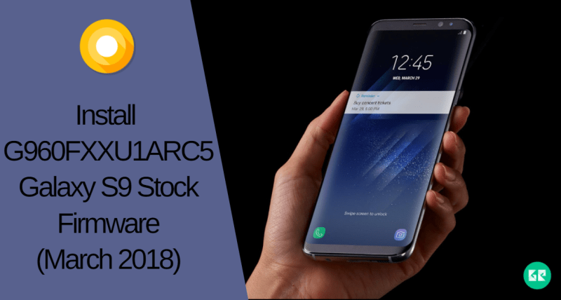 Install Galaxy S9 Stock Firmware G960FXXU1ARC5 - Download And Install Galaxy S9 Stock Firmware (G960FXXU1ARC5)