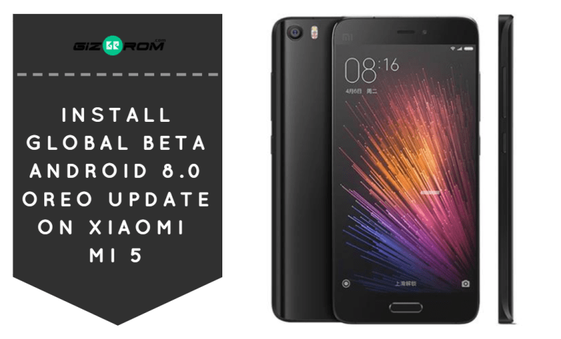Install Global BETA Android 8.0 Oreo Update On Xiaomi Mi 5 - Install Global BETA Android 8.0 Oreo Update On Xiaomi Mi 5