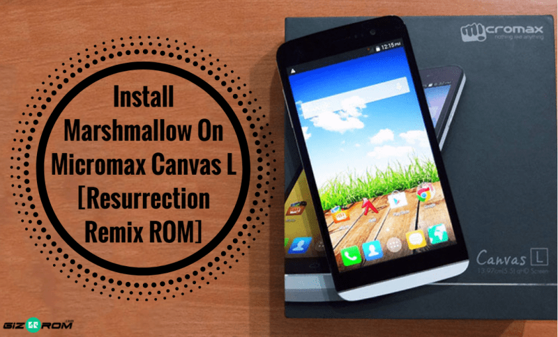 Install Marshmallow On Micromax Canvas L [Resurrection Remix ROM]