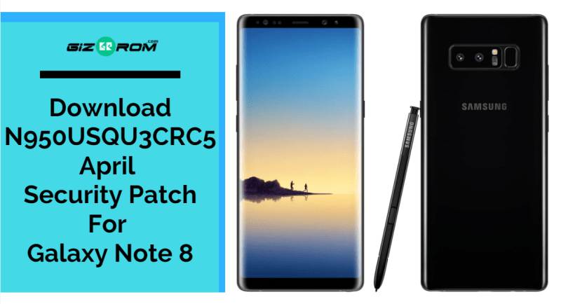Download N950USQU3CRC5 April Security Patch For Galaxy Note 8
