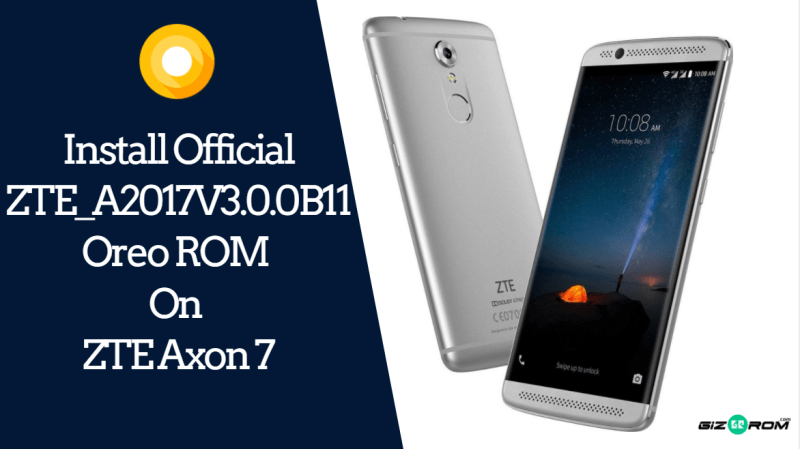 Install Official ZTE_A2017V3 0 0B11 Oreo ROM On ZTE Axon 7
