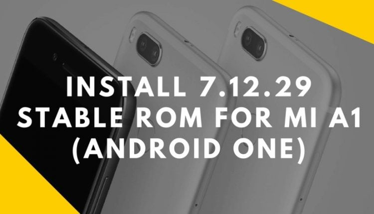 Guide To Install 7.12.29 Stable ROM For MI A1 (Android One)