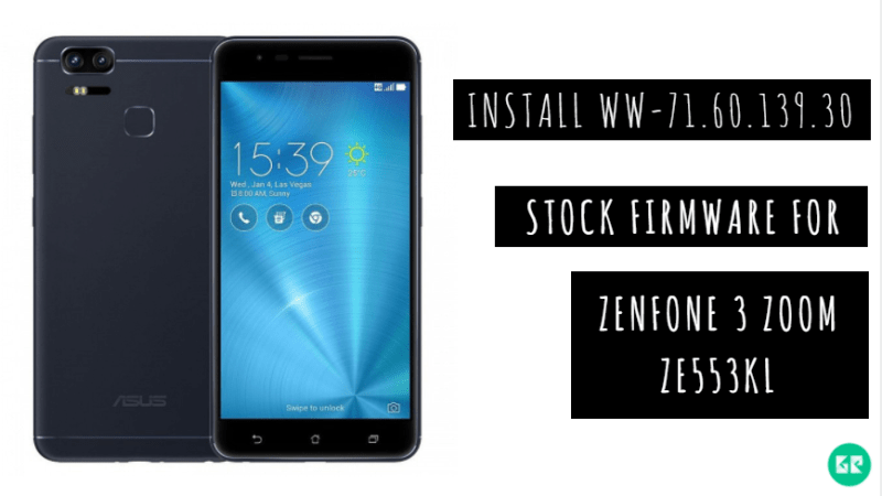 WW-71.60.139.30 Stock Firmware For ZenFone 3 Zoom ZE553KL