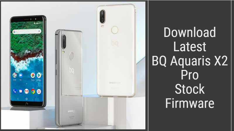 Download Latest BQ Aquaris X2 Pro Stock Firmware, Tool, Driver
