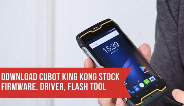 Download Cubot King Kong Stock Firmware, Driver, Flash Tool