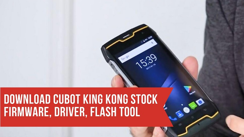 Download Cubot King Kong Stock Firmware, Driver, Flash Tool