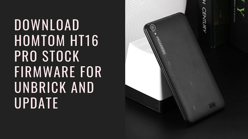 Download HomTom HT16 Pro Stock Firmware For Unbrick and Update